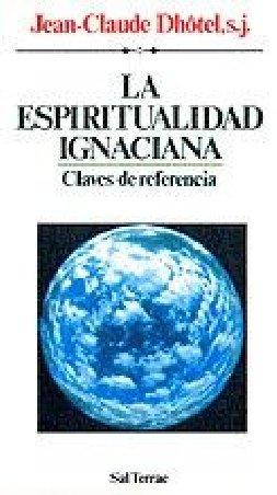 La Espiritualidad Ignaciana. Claves de referencia
