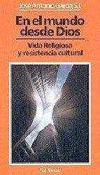 En el mundo desde Dios. Vida Religiosa y resistencia cultural