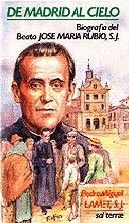 De Madrid al Cielo. Biografía del Beato José Mª Rubio, SJ