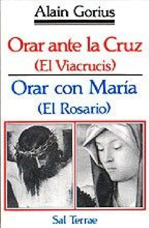 Orar ante la Cruz (El Viacrucis). Orar con María (El Rosario)