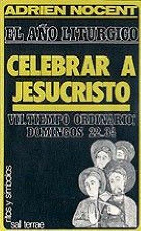 El año litúrgico: celebrar a Jesucristo. 7: T. O. Domingos 22-34