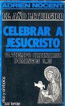 El año litúrgico: celebrar a Jesucristo. 6: T. O. Domingos 9-21