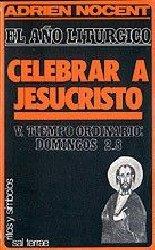 El año litúrgico: celebrar a Jesucristo. 5: T. O. Domingos 2-8