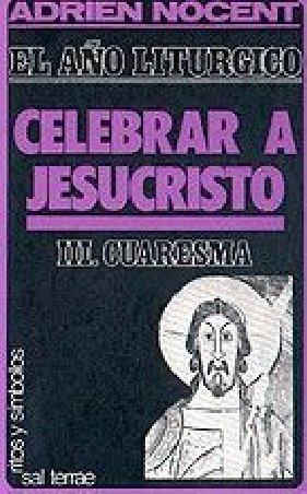 El año litúrgico: celebrar a Jesucristo. 3: Cuaresma