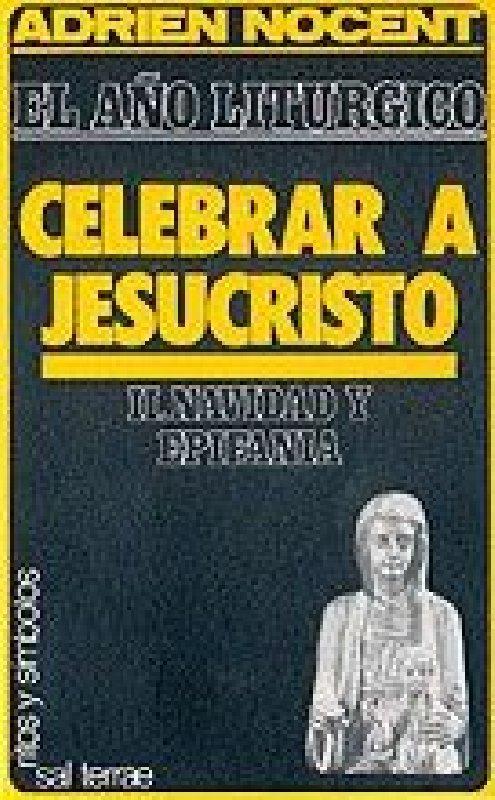 El año litúrgico: celebrar a Jesucristo. 2: Navidad y Epifanía