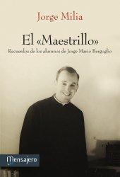 EL «MAESTRILLO». Recuerdos de los alumnos de Jorge Mario Bergoglio