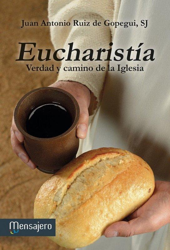 EUCHARISTÍA. Verdad y camino de la Iglesia