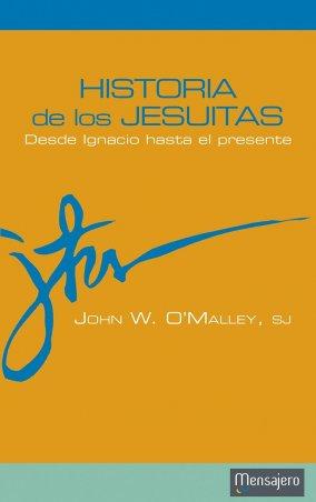 HISTORIA DE LOS JESUITAS. Desde Ignacio hasta el presente