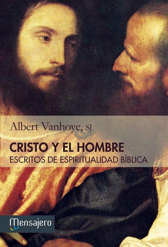 CRISTO Y EL HOMBRE. Escritos de espiritualidad bíblica