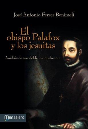 EL OBISPO PALAFOX Y LOS JESUITAS. Análisis de una doble manipulación