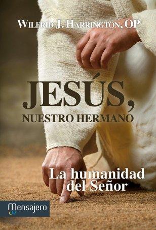 JESÚS, NUESTRO HERMANO. La humanidad del Señor
