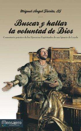 BUSCAR Y HALLAR LA VOLUNTAD DE DIOS. Comentario práctico de los EE de san Ignacio de Loyola