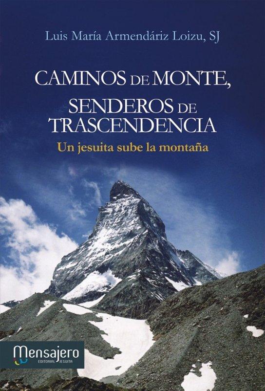 CAMINOS DE MONTE, SENDEROS DE TRASCENDENCIA. Un jesuita sube la montaña