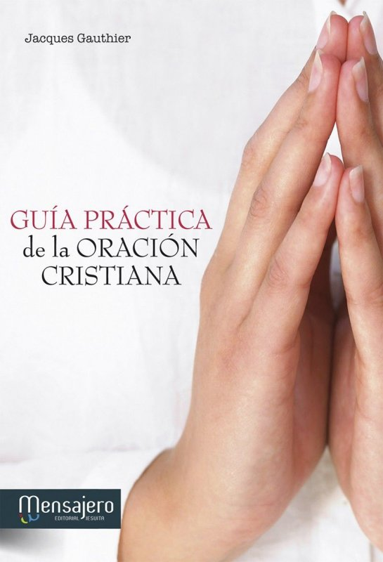 GUÍA PRÁCTICA DE LA ORACIÓN CRISTIANA