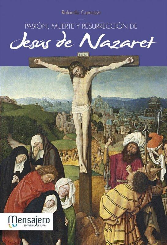 PASIÓN, MUERTE Y RESURRECCIÓN DE JESÚS DE NAZARET