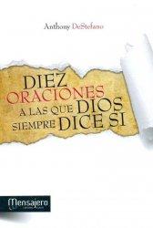 DIEZ ORACIONES A LAS QUE DIOS SIEMPRE DICE SÍ. Respuestas divinas a  los problemas más difíciles de la vida