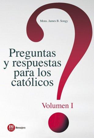 PREGUNTAS Y RESPUESTAS PARA LOS CATÓLICOS. Volumen 1