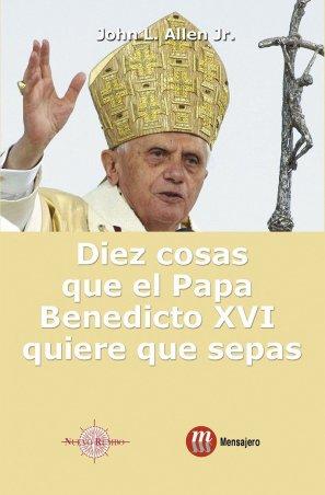 DIEZ COSAS QUE EL PAPA BENEDICTO XVI QUIERE QUE SEPAS