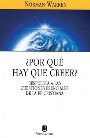 ¿POR QUÉ HAY QUE CREER? Respuestas a las cuestiones esenciales de la fe cristiana