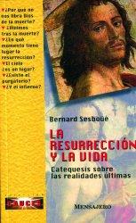 LA RESURRECCIÓN Y LA VIDA. Catequesis sobre las realidades últimas