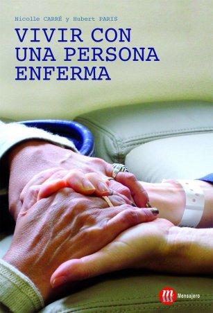 Vivir con una persona enferma. Consejos para la familia, los cuidadores, los acompañantes