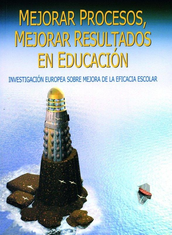 Mejorar procesos, mejorar resultados en educación. Investigación europea sobre mejora de la eficacia escolar