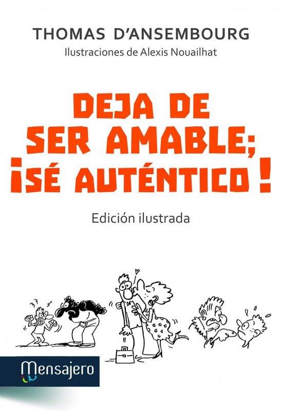 Deja de ser amable, ¡sé auténtico! Edición ilustrada
