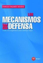 Los mecanismos de defensa. Cómo nos engañamos para sentirnos mejor