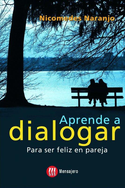 Aprende a dialogar. Para ser feliz en pareja