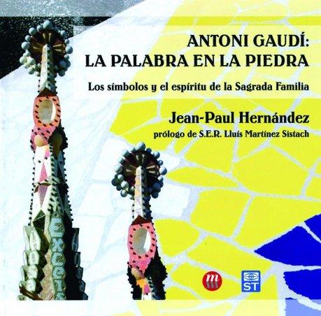 Antoni Gaudí: la palabra en la piedra. Los símbolos y el espíritu de la Sagrada Familia