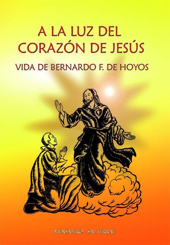 A la luz del Corazón de Jesús. Vida de Bernardo F. de Hoyos