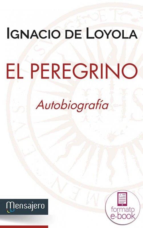 El peregrino. Autobiografía. Edición preparada por Josep M. Rambla Blanch, SJ