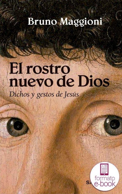 El rostro nuevo de Dios. Dichos y gestos de Jesús