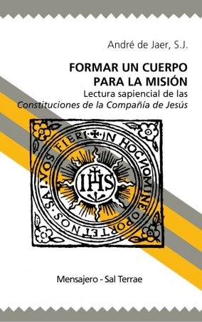 Formar un cuerpo para la misión. Lectura sapiencial de las Constituciones de la Compañía de Jesús