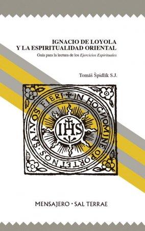 Ignacio de Loyola y la espiritualidad oriental. Guía para la lectura de los Ejercicios Espirituales