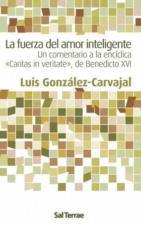 La fuerza del amor inteligente. Un comentario a la encíclica «Caritas in veritate», de Benedicto XVI