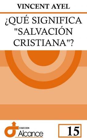 "¿Qué significa ""salvación cristiana""?"