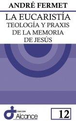 La eucaristía: Teología y praxis de la memoria de Jesús