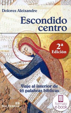 Escondido centro. Viaje al interior de 25 palabras bíblicas