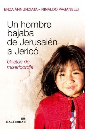 Un hombre bajaba de Jerusalén a Jericó. Gestos de misericordia