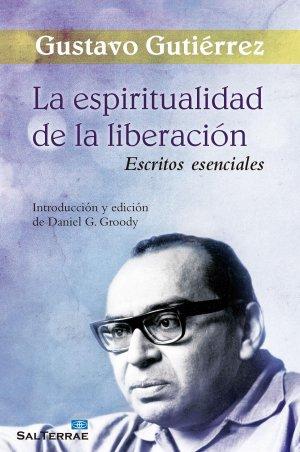 La espiritualidad de la liberación. Escritos esenciales