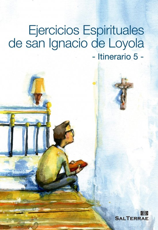 Ejercicios Espirituales de San Ignacio de Loyola. – Itinerario 5 –