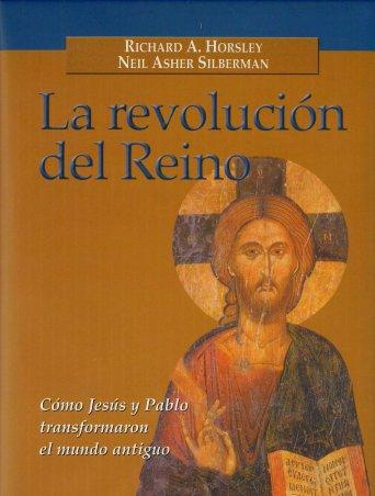 La revolución del Reino. Cómo Jesús y Pablo transformaron  el mundo antiguo