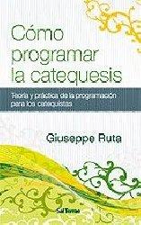 Cómo programar la catequesis. Teoría y práctica de la programación para los catequistas