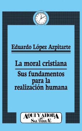 La moral cristiana. Sus fundamentos para la realización humana