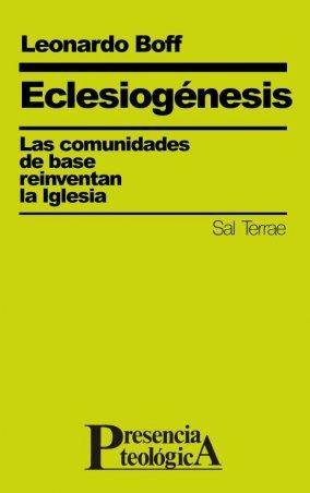 Eclesiogénesis. Las comunidades de base reinventan la Iglesia