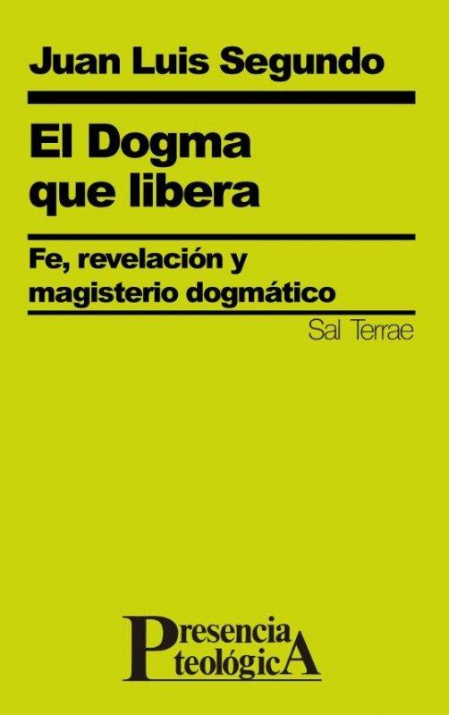 El Dogma que libera. Fe, revelación y magisterio dogmático