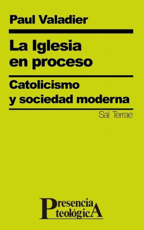 La Iglesia en proceso. Catolicismo y sociedad moderna