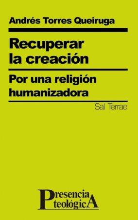 Recuperar la creación. Por una religión humanizadora