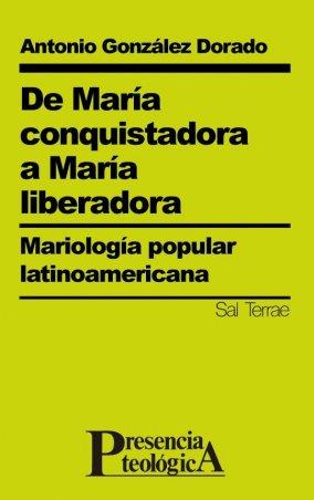 De María conquistadora a María liberadora. Mariología popular latinoamericana